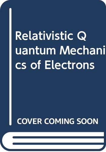 9780060414986: Relativistic Quantum Mechanics of Electrons (Harper's physics series)