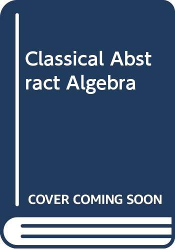 9780060416010: Classical Abstract Algebra