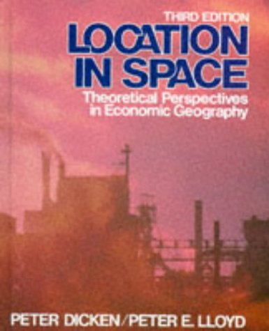 Location in Space:Theoretical Perspectives in Economic Geography (3rd Edition): Dicken, Peter, ...