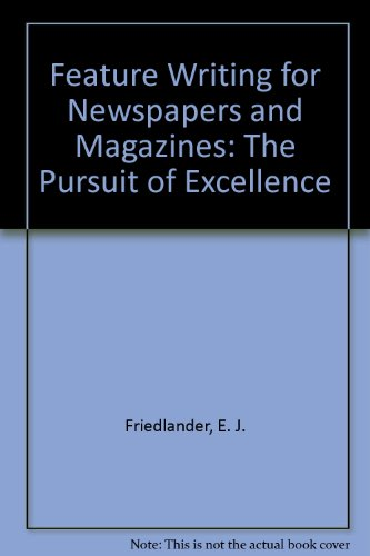 Feature Writing for Newspapers and Magazines: The: Friedlander, E. J.,