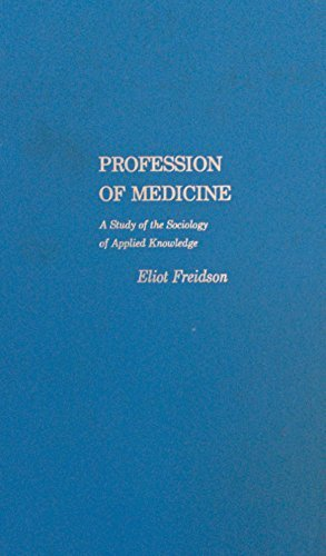 9780060422059: Profession of Medicine: A Study of the Sociology of Applied Knowledge