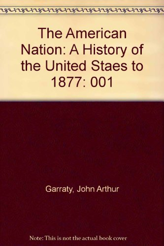 The American Nation: A History of the: John Arthur Garraty,