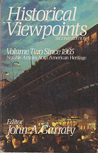 Historical Viewpoints Vol 2 since 1865. Notable articles from American Heritage: Garraty, John ...