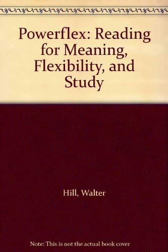 Powerflex: Reading for Meaning, Flexibility, and Study: Hill, Walter, Martin,