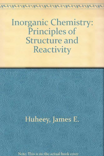 Inorganic Chemistry: Principles of Structure and Reactivity: Huheey, James E.