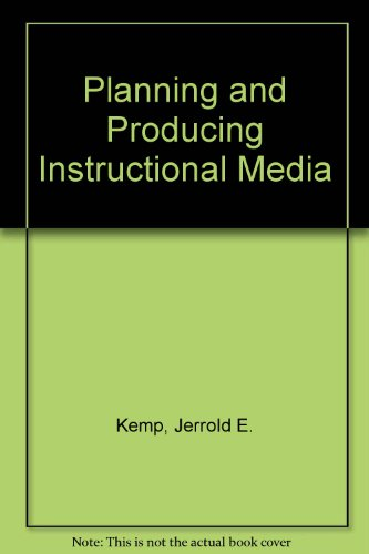 Planning and Producing Instructional Media: Kemp, Jerrold E.,