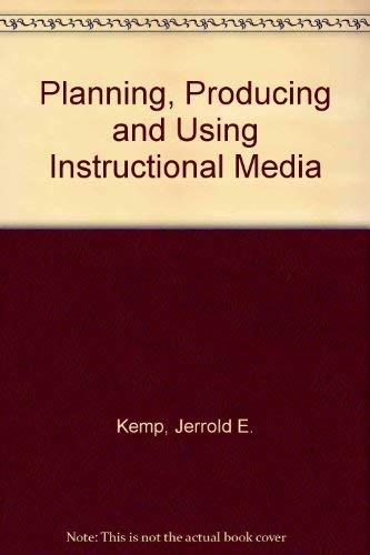 Planning, Producing, and Using Instructional Technologies: Kemp, Jerrold E.;