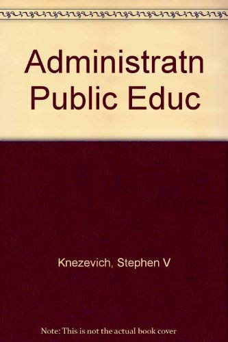 Administration of Public Education : A Sourcebook for the Leadership and Management of Educationa...