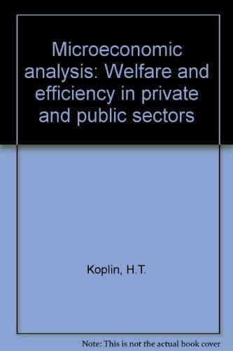 Microeconomic Analysis: Welfare and Efficiency in Private: Koplin, H.T.