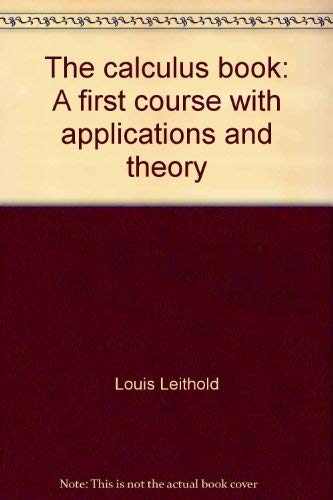 The calculus book: A first course with applications and theory: Leithold, Louis