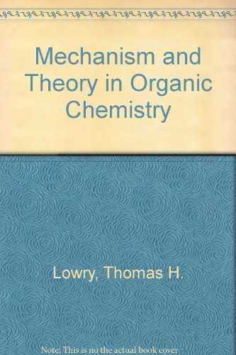 Mechanism and Theory in Organic Chemistry: Lowry, Thomas H.