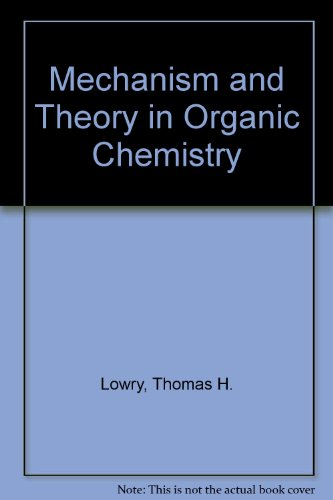Mechanism and Theory in Organic Chemistry: Lowry, Thomas H.,