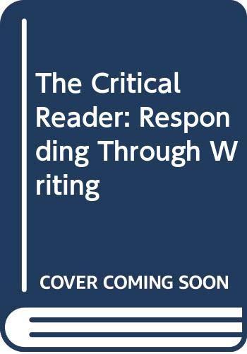 9780060441142: The Critical Reader: Responding Through Writing