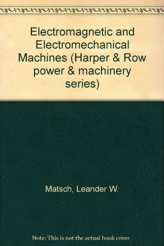 Electromagnetic and Electromechanical Machines: Matsch, Leander W.;Morgan,