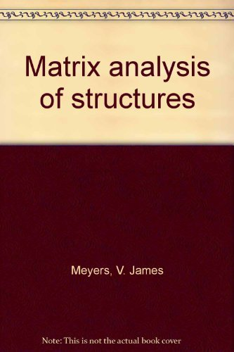 Matrix Analysis of Structures: Meyers, V. James