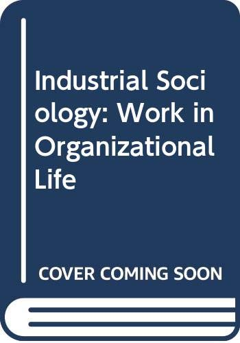 9780060444716: Industrial Sociology: Work in Organizational Life
