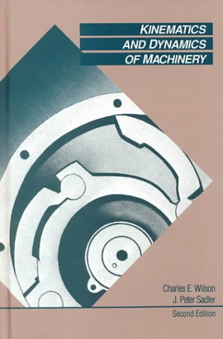 Kinematics and Dynamics of Machinery (2nd Edition): Charles E. Wilson,