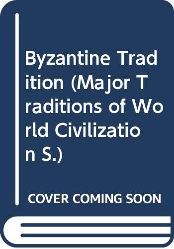 9780060445249: Byzantine Tradition (Major Traditions of World Civilization)