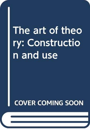 9780060446420: The art of theory: Construction and use
