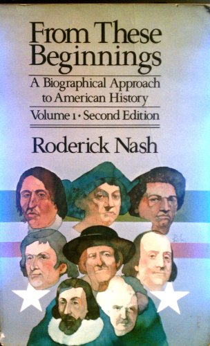 From these beginnings: A biographical approach to American history: Nash, Roderick