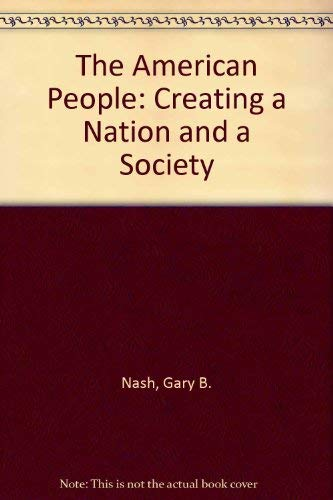 9780060447489: The American People: Creating a Nation and a Society