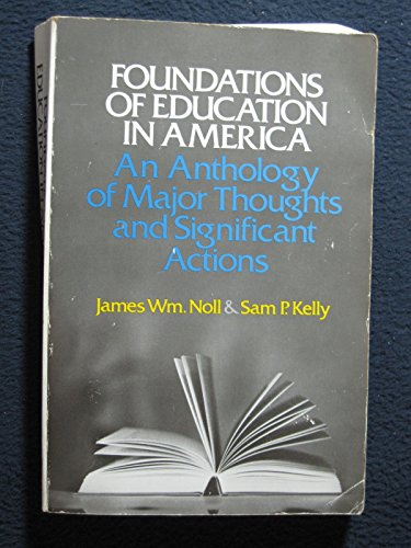 9780060448424: Foundations of Education in America: An Anthology of Major Thoughts and Significant Actions