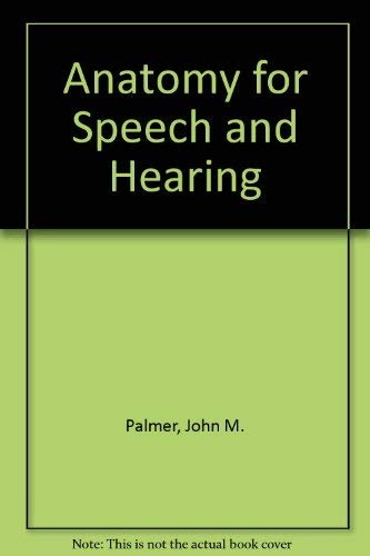 9780060449742: Anatomy for speech and hearing