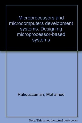 Microprocessors and microcomputer development systems: Designing microprocessor-based: Rafiquzzaman, Mohamed