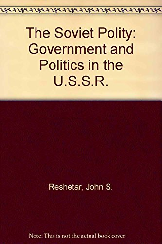 9780060453985: The Soviet Polity: Government and Politics in the USSR