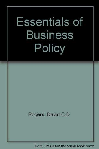 Essentials of Business Policy: David C.D. Rogers