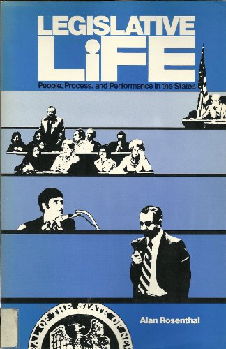 Legislative Life: People, Process, and Performance in the States: Rosenthal, Alan