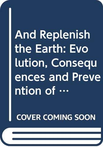 9780060455897: AND REPLENISH THE EARTH:  the evolution, consequences, and prevention of overpopulation