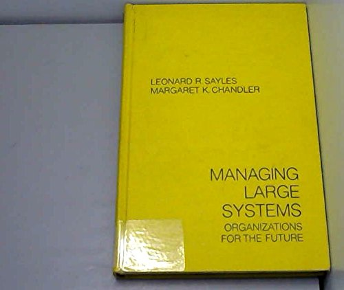 Managing Large Scale Systems: Organisations for the: Leonard R. Sayles