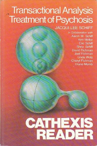 Transactional Analysis Treatment of Psychosis, Cathexis Reader: Jacqui Lee Schiff