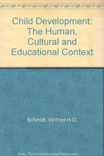 Child Development. The Human, Cultural, and Educational: Schmidt, W.H.O.