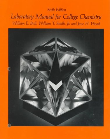 College Chemistry: Laboratory Manual, 6th Edition: Bull