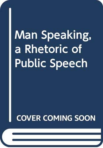 9780060463328: Man Speaking, a Rhetoric of Public Speech