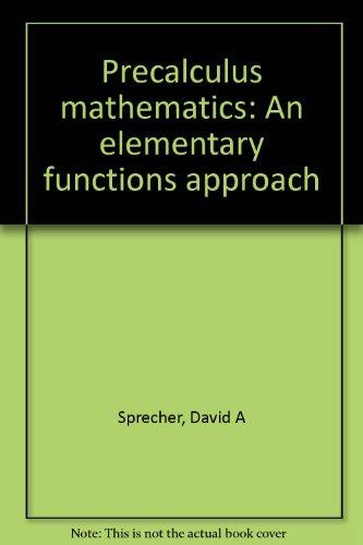 Precalculus mathematics: An elementary functions approach: Sprecher, David A
