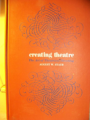 Creating Theatre: Art of Theatrical Directing: Staub, August W.