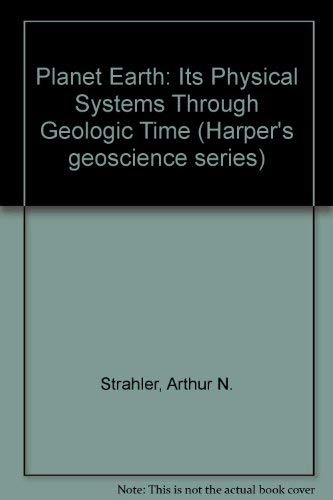 9780060464592: Planet Earth: Its Physical Systems Through Geologic Time (Harper's geoscience series)
