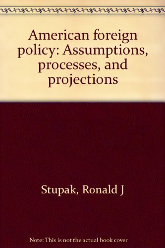 American foreign policy--assumptions, processes, and projections: Stupak, Ronald J