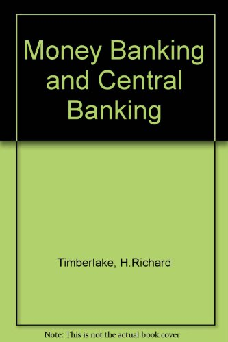 Money Banking and Central Banking: Timberlake, H.Richard