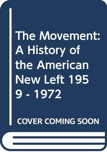 9780060467265: The Movement: A History of the American New Left 1959 - 1972