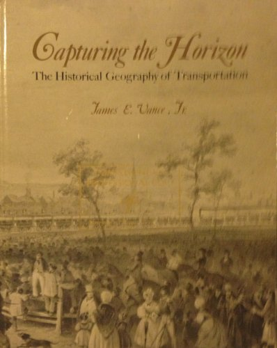 9780060468057: Capturing the Horizon: Historical Geography of Transportation Since the Transportation Revolution of the Sixteenth Century
