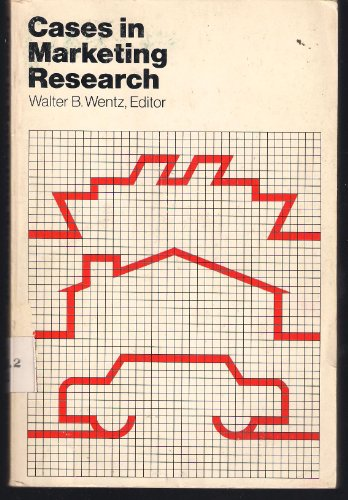 Cases in Marketing Research: Wentz, Walter B