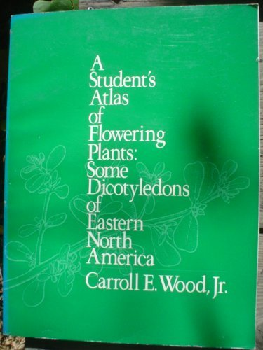 9780060472078: A Student's Atlas of Flowering Plants: Some Dicotyledons of Eastern North America