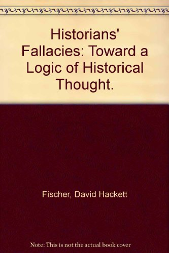 9780060500412: Historians' Fallacies: Toward a Logic of Historical Thought.