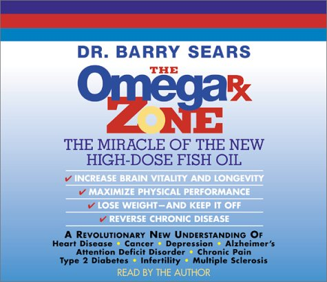 The Omega Rx Zone: The Miracle of the New High-Dose Fish Oil (0060501634) by Barry Sears