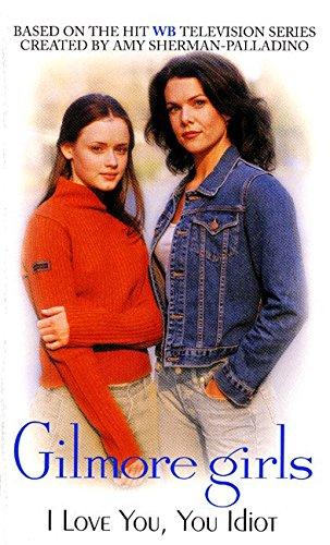 9780060502287: Gilmore Girls: I Love You, You Idiot