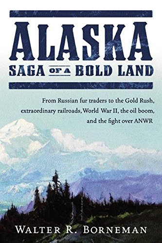 9780060503062: Alaska: Saga of a Bold Land--From Russian Fur Traders to the Gold Rush, Extraordinary Railroads, World War II, the Oil Boom, and the Fight Over ANWR
